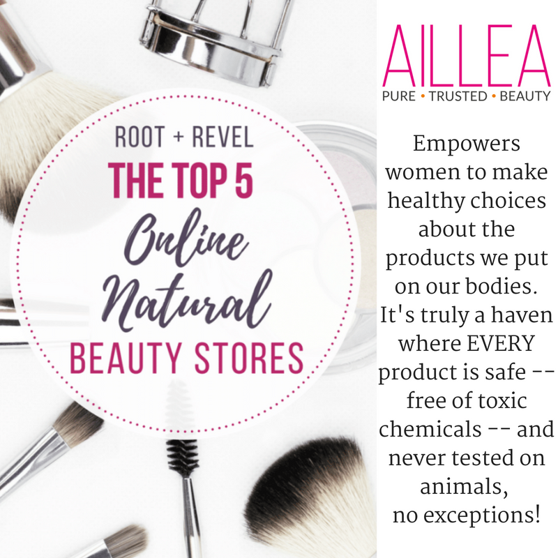 the top five online natural beauty stores. article by root and revel. Aillea: Empowers women to make healthy choices about the products we put on our bodies. It's truly a haven where every product is safe -- free of toxic chemicals -- and never tested on animals, no exceptions!