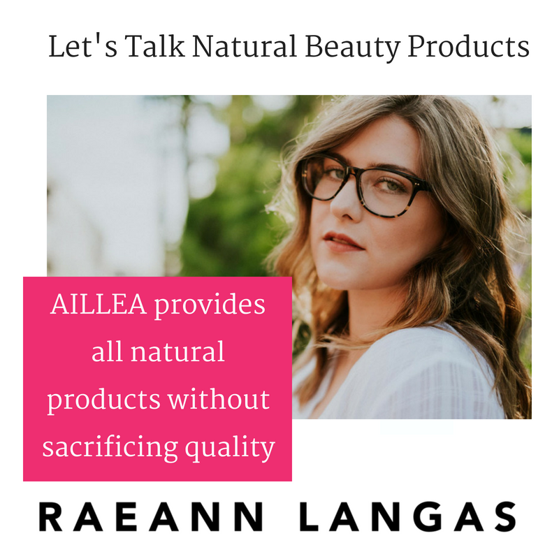 let's talk natural beauty products. article by raeann langas. Aillea provides all natural products without sacrificing quality