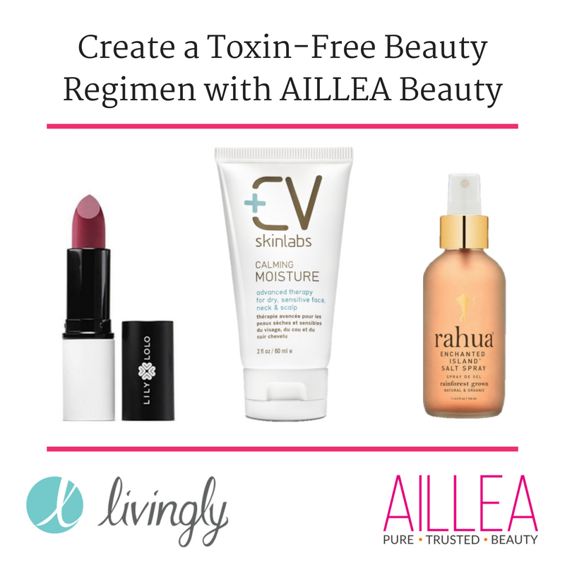 create a toxin free beauty regimen with Aillea beauty. article from livingly