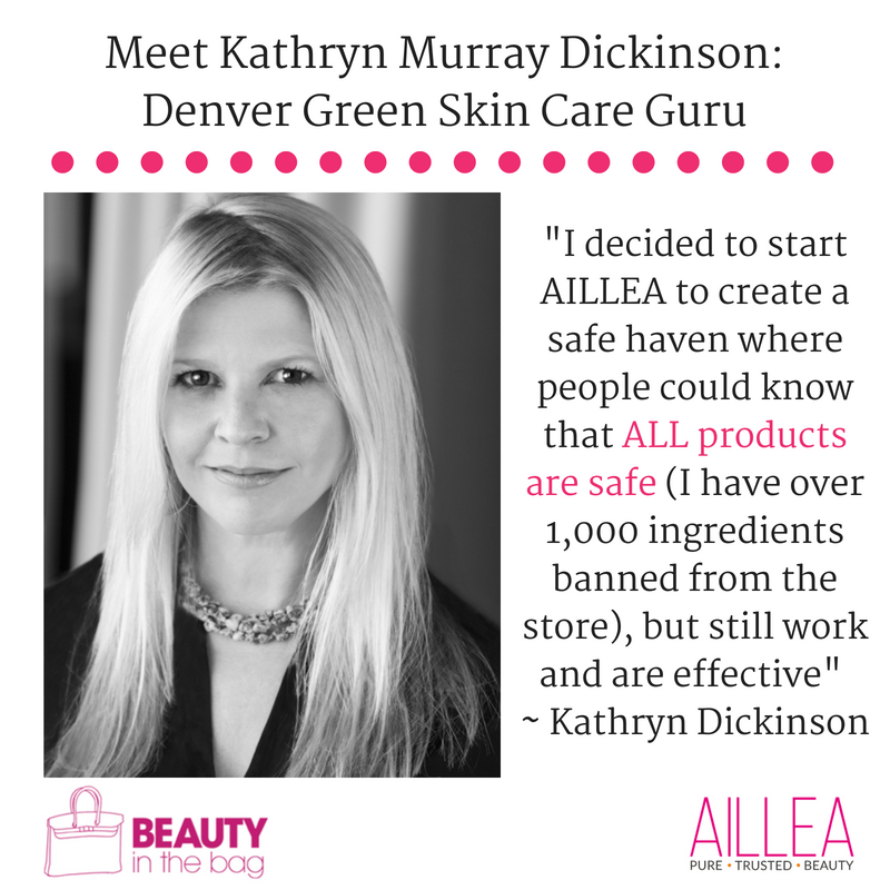 "meet kathryn murray dickinson: denver green skincare guru. article from beauty in the bag. ""I decided to start AILLEA to create a safe haven where people could know that ALL products are safe (I have over 1,000 ingredients banned from the store), but still work and are effective"" -Kathryn Dickinson"
