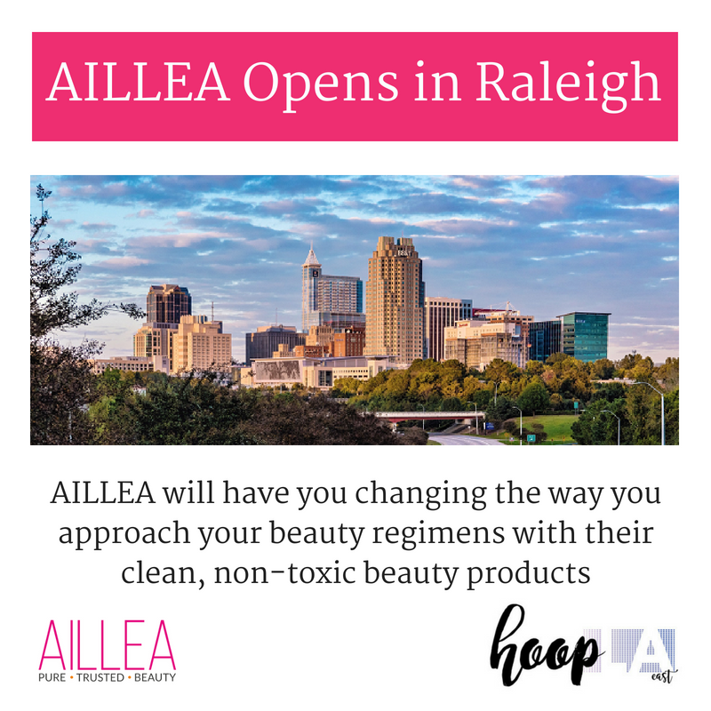 aillea opens in raleigh.article by hoop LA east. aillea will have you changing the way you approach your beauty regimes with their clean, non-toxic beauty products