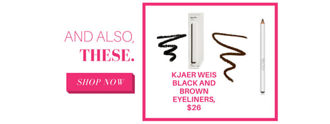 and also, these. kjaer weis black and brown eyeliners, $26.