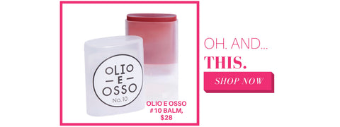 oh, and this: olio e osso #10 balm, $28