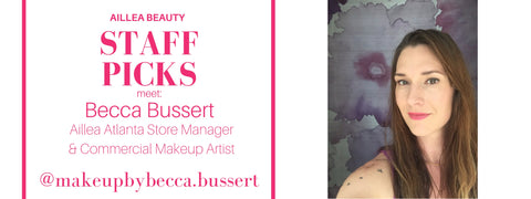 aillea beauty staff picks. meet Becca Bussert: Aillea Atlanta store manager and commercial makeup artist. @makeupbybecca.bussert