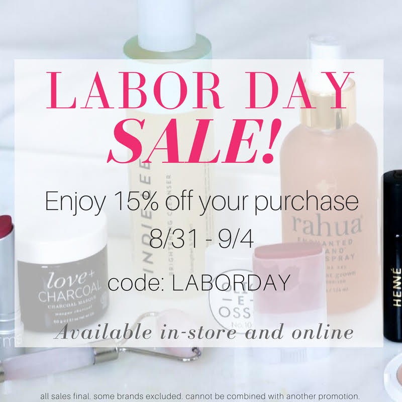 labor day sale! enjoy 15% off your purchase. 8/31-9/4. code: LABORDAY. available in store and online