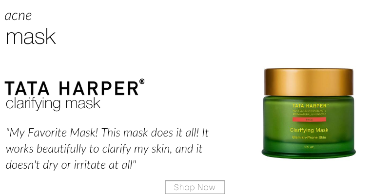 "acne mask: tata harper clarifying mask. ""my favorite mask! this mask does it all! it works beautifully to clarify my skin, and it doesn't dry or irritate at all."""