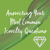 Answering Your Jewelry Questions