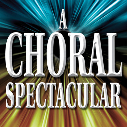 A Choral Spectacular