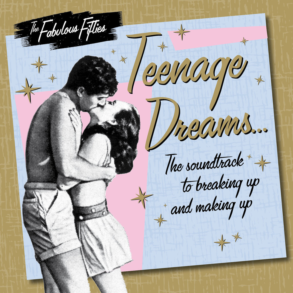 The Fabulous Fifties: Teenage Dreams