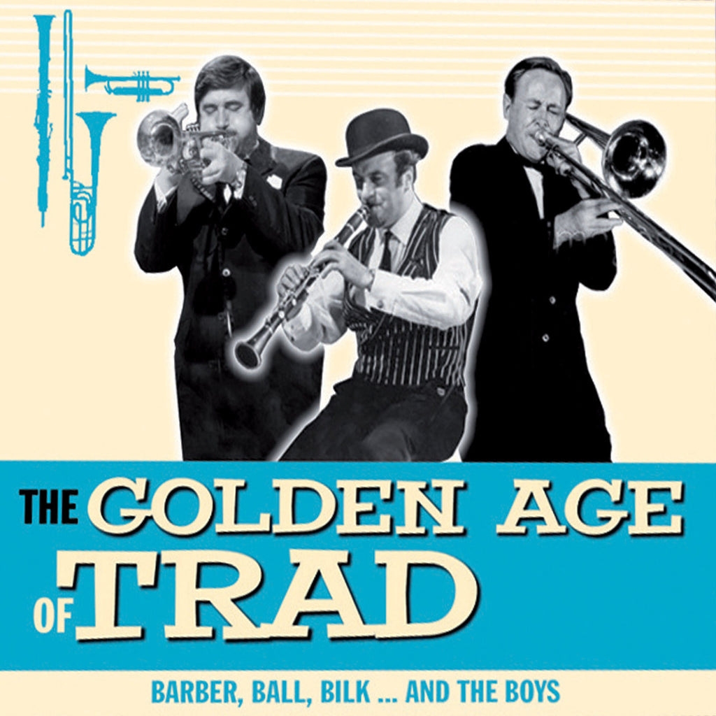The Golden Age Of Trad - Barber, Ball, Bilk ... And The Boys