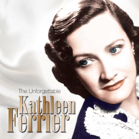 The Unforgettable Kathleen Ferrier