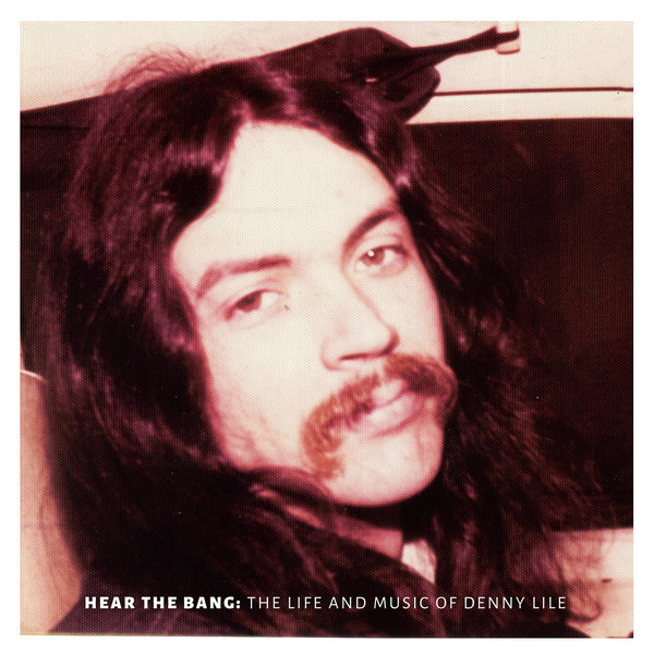 Hear the Bang: The Life and Music of Denny Lile