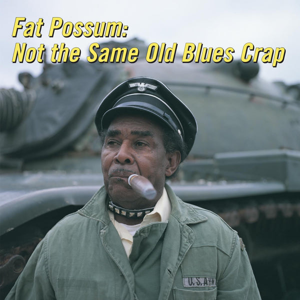 Not The Same Old Blues Crap 1 Fat Possum Records