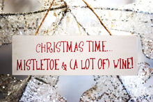 "Load image into Gallery viewer, Christmas Time Mistletoe & Alot Of Wine"" Hanging Decorative Sign Plaque"
