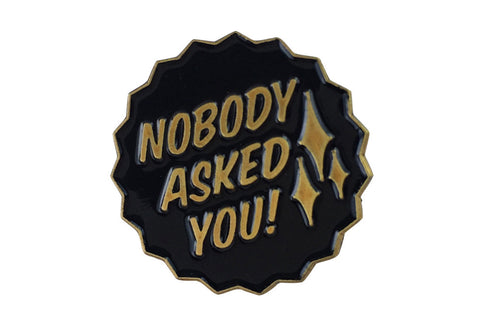 Nobody Asked lapel pin