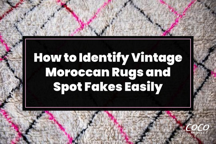 How to Identify Vintage Moroccan Rugs and Spot Fakes Easily
