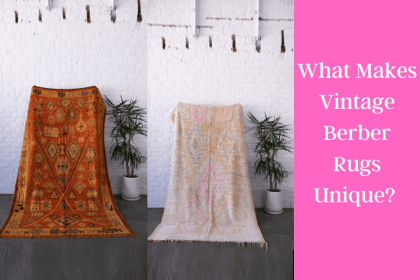 What Makes Vintage Berber Rugs Unique?