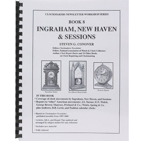 Book- #8 Conover Clockmakers Newsletter Workshop Series: Ingraham, New Haven & Sessions Repair with Index