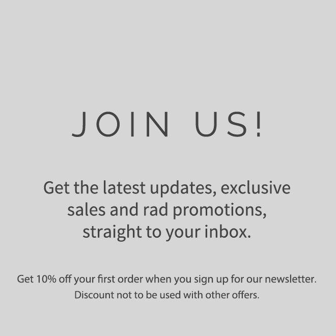 Get the latest updates, exclusive sales and rad promotions, straight to your inbox