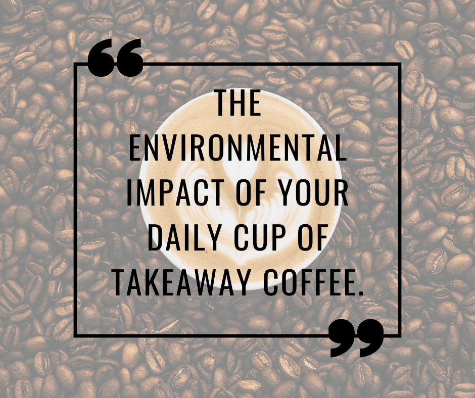 The environmental impact of your daily cup of takeaway coffee.