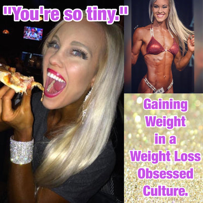 """YOU'RE SO TINY"" GAINING WEIGHT IN A WEIGHT LOSS OBSESSED CULTURE"