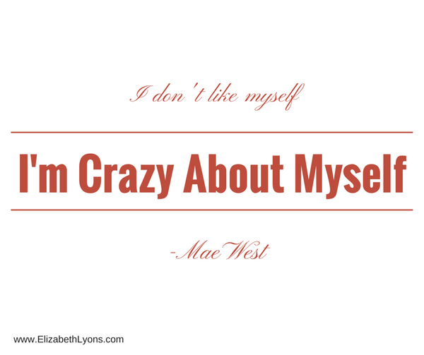I don't like myself; I'm crazy about myself