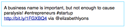 Tweet: A business name is important, but not enough to cause paralysis! #entrepreneurs #startup
