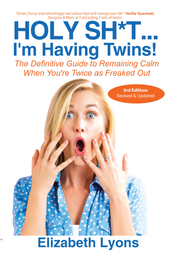 Holy Sh*t...I'm Having Twins! The Definitive Guide to Remaining Calm When You're Twice as Freaked Out