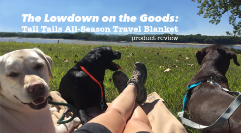 The Lowdown on the Goods: Tall Tails All-Season Travel Blanket