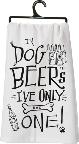 Primitives By Kathy - Dish Towel - In Dog Beers, I've Only Had One