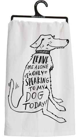 Primitives By Kathy - Dish Towel - Only Speaking To My Dog