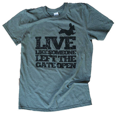 T-Shirt - Live Like Someone Left The Gate Open