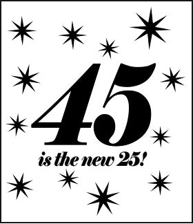 45 is the new 25!