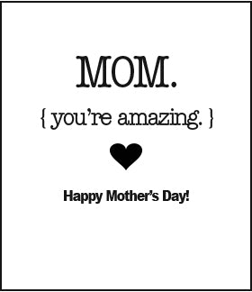 Mom Your're amazing Happy Mother's Day!