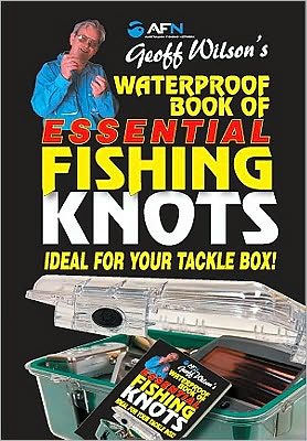 Geoff Wilson's Waterproof Book of Essential Fishing Knots