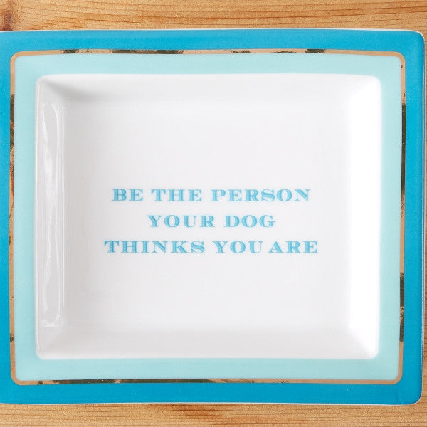 Be the Person Your Dog Thinks You Are Gift Tray