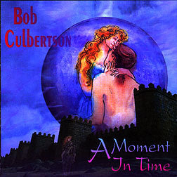 """Moment in Time"" CD - Bob Culbertson"