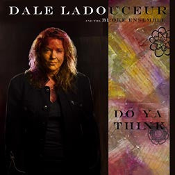 """Do Ya Think?"" CD - Dale Ladouceur and the Broke Ensemble"