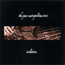 """Isolation"" CD - Pan Metropolitan Trio (Attias)"