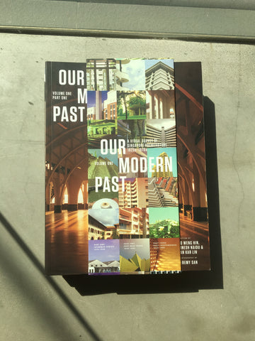 Our Modern Past - A Visual Survey of Singapore Architecture (1920s-1970s) by Ho Weng Hin, Dinesh Naidu, and Tan Kar Lin