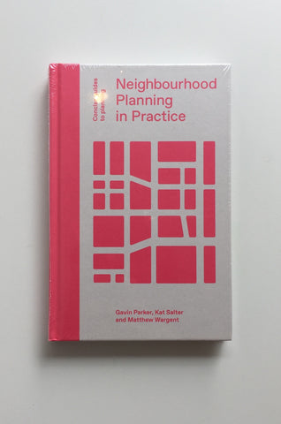 Neighbourhood Planning in Practice by Gavin Parker, Kat Salter, and Matthew Wargent