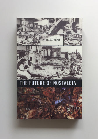 The Future of Nostalgia by Svetlana Boym
