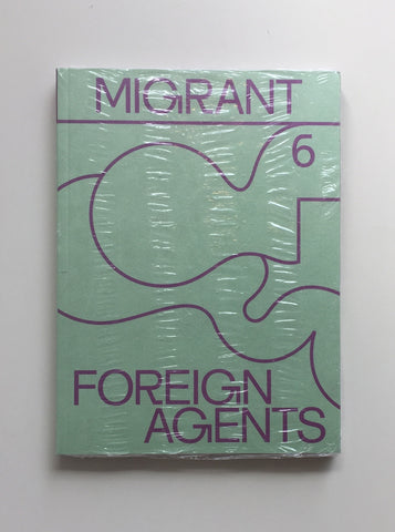 MIGRANT JOURNAL NO.6: FOREIGN AGENTS by Migrant Journal