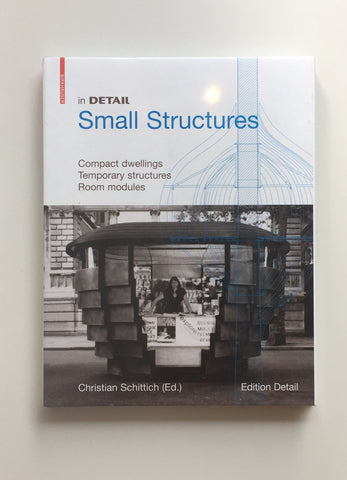In Detail, Small Structures: Compact dwellings, Temporary structures, Room modules (Edited by Christian Schittich)