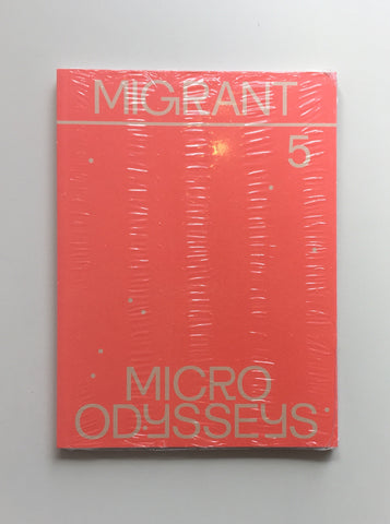 MIGRANT JOURNAL NO.5: MICRO ODYSSEYS by Migrant Journal