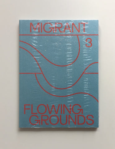MIGRANT JOURNAL NO.3: FLOWING GROUNDS by Migrant Journal