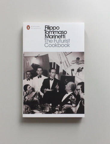 The Futurist Cookbook (Penguin Modern Classics) by Fillippo Tommaso Marinetti