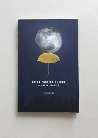 These Foolish Things & Other Stories by Yeo Wei Wei
