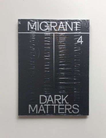 MIGRANT JOURNAL NO.4: DARK MATTERS by Migrant Journal