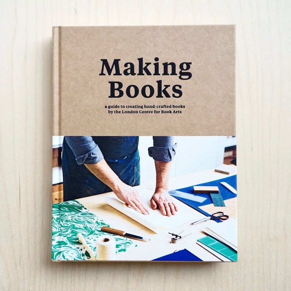 Making Books: A Guide to Creating Hand-crafted Books (2018) by Simon Goode and Ira Yonemura
